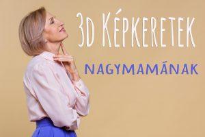 3D képkeretek Nagymamának